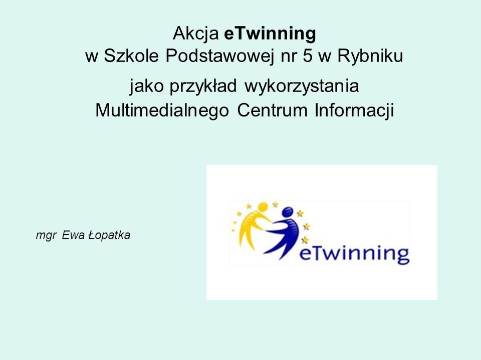 Akcja eTwinning w Szkole Podstawowej nr 5 w Rybniku jako przykład wykorzystania Multimedialnego Centrum Informacji mgr Ewa Łopatka