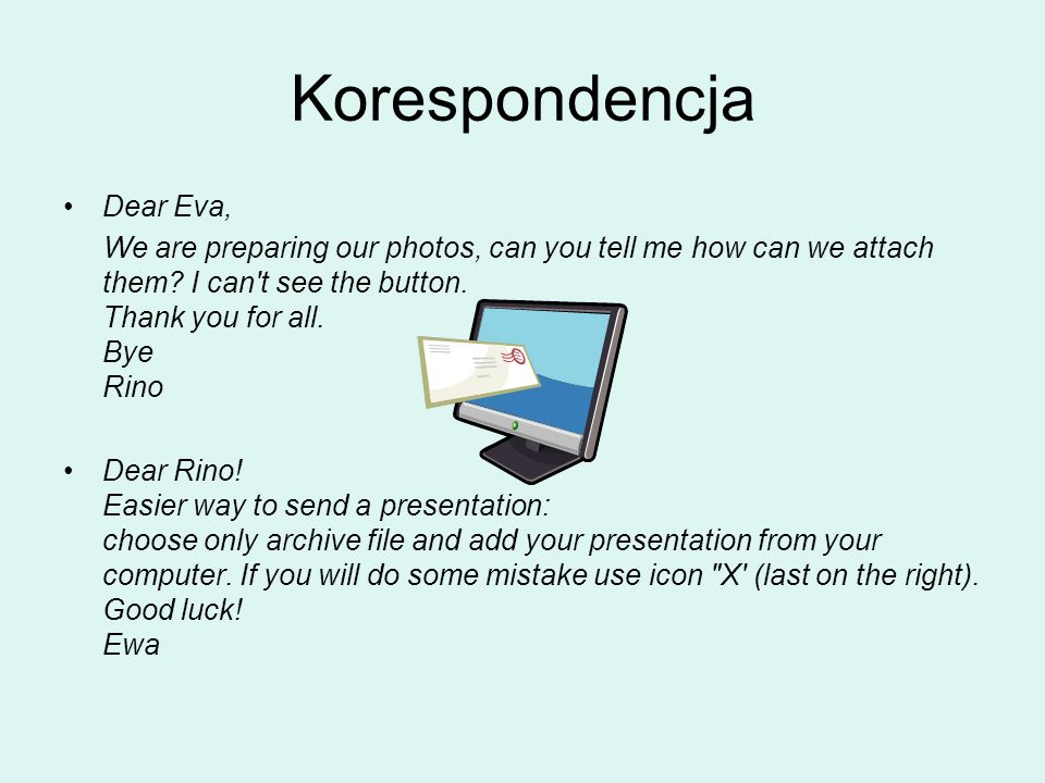 Korespondencja Dear Eva, We are preparing our photos, can you tell me how can we attach them.