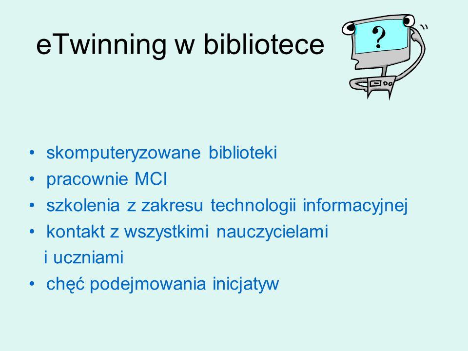 eTwinning w bibliotece skomputeryzowane biblioteki pracownie MCI szkolenia z zakresu technologii informacyjnej kontakt z wszystkimi nauczycielami i uczniami chęć podejmowania inicjatyw