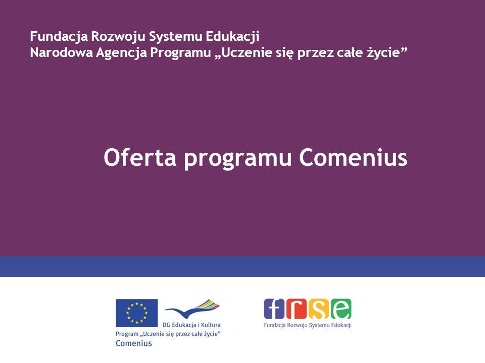 Oferta programu Comenius Fundacja Rozwoju Systemu Edukacji Narodowa Agencja Programu Uczenie się przez całe życie