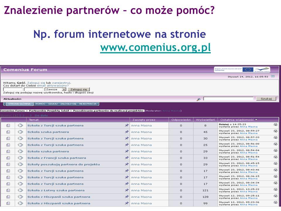 Np. forum internetowe na stronie www.comenius.org.pl Znalezienie partnerów – co może pomóc