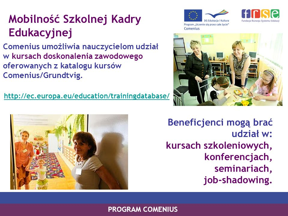 Mobilność Szkolnej Kadry Edukacyjnej Comenius umożliwia nauczycielom udział w kursach doskonalenia zawodowego oferowanych z katalogu kursów Comenius/Grundtvig.