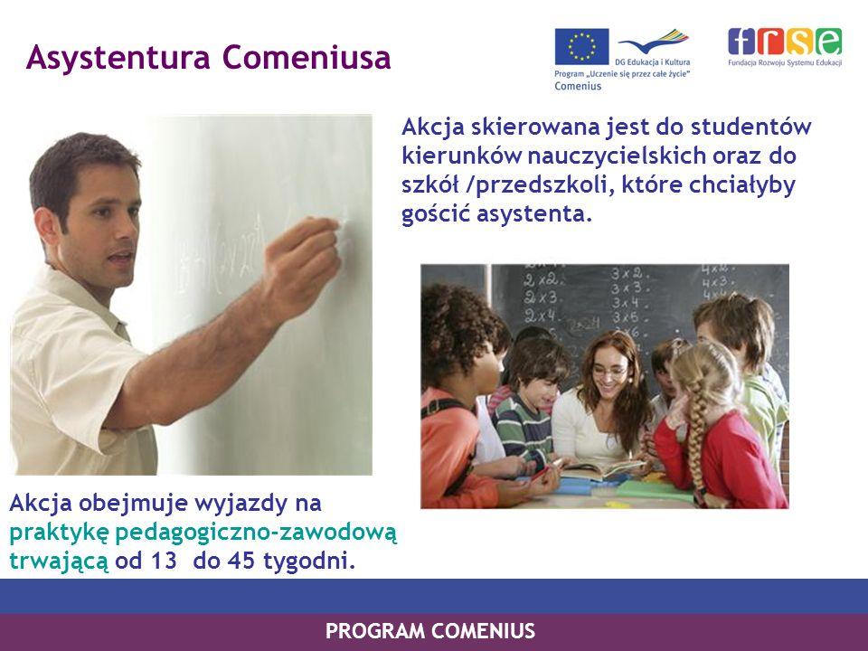 Asystentura Comeniusa Akcja skierowana jest do studentów kierunków nauczycielskich oraz do szkół /przedszkoli, które chciałyby gościć asystenta.