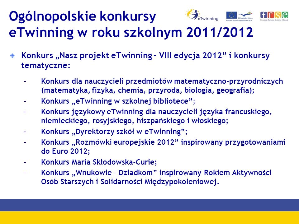 Ogólnopolskie konkursy eTwinning w roku szkolnym 2011/2012 Konkurs Nasz projekt eTwinning – VIII edycja 2012 i konkursy tematyczne: –Konkurs dla naucz