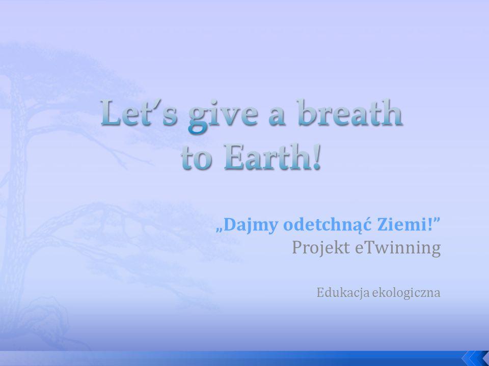 Dajmy odetchnąć Ziemi! Projekt eTwinning Edukacja ekologiczna
