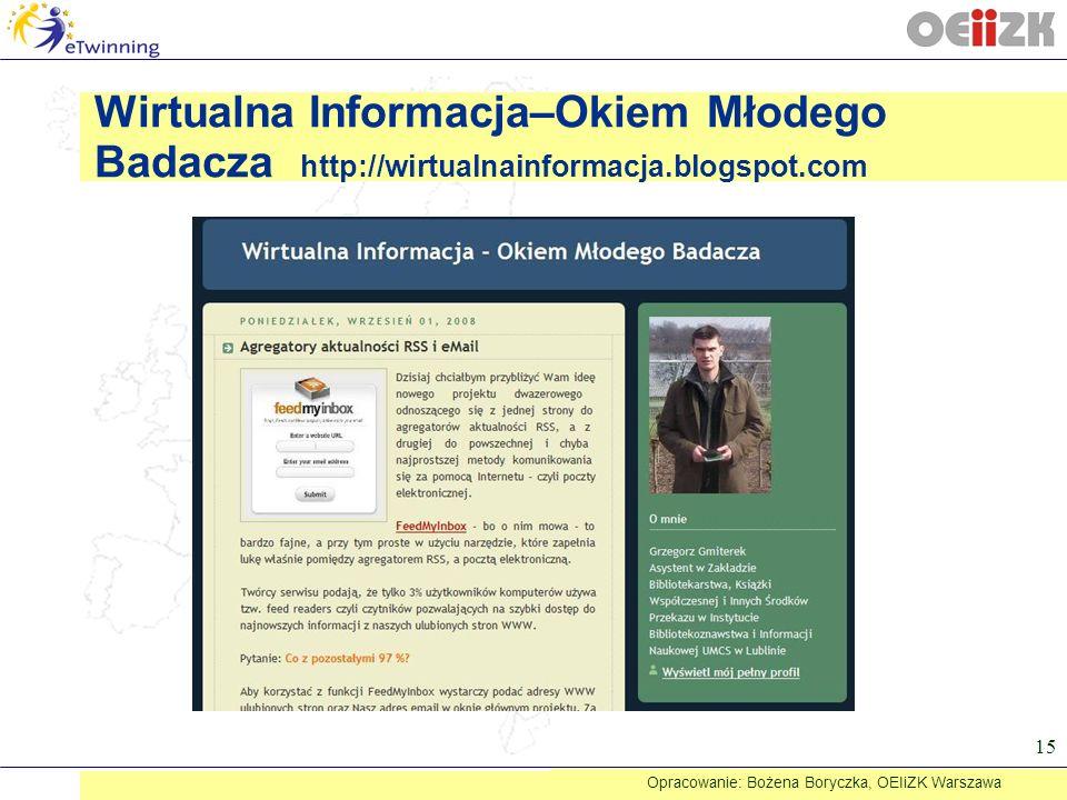 15 Wirtualna Informacja–Okiem Młodego Badacza http://wirtualnainformacja.blogspot.com Opracowanie: Bożena Boryczka, OEIiZK Warszawa