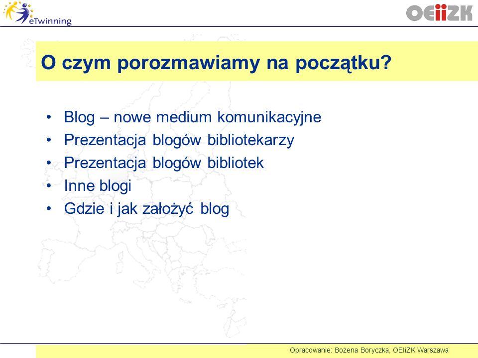 O czym porozmawiamy na początku? Blog – nowe medium komunikacyjne Prezentacja blogów bibliotekarzy Prezentacja blogów bibliotek Inne blogi Gdzie i jak