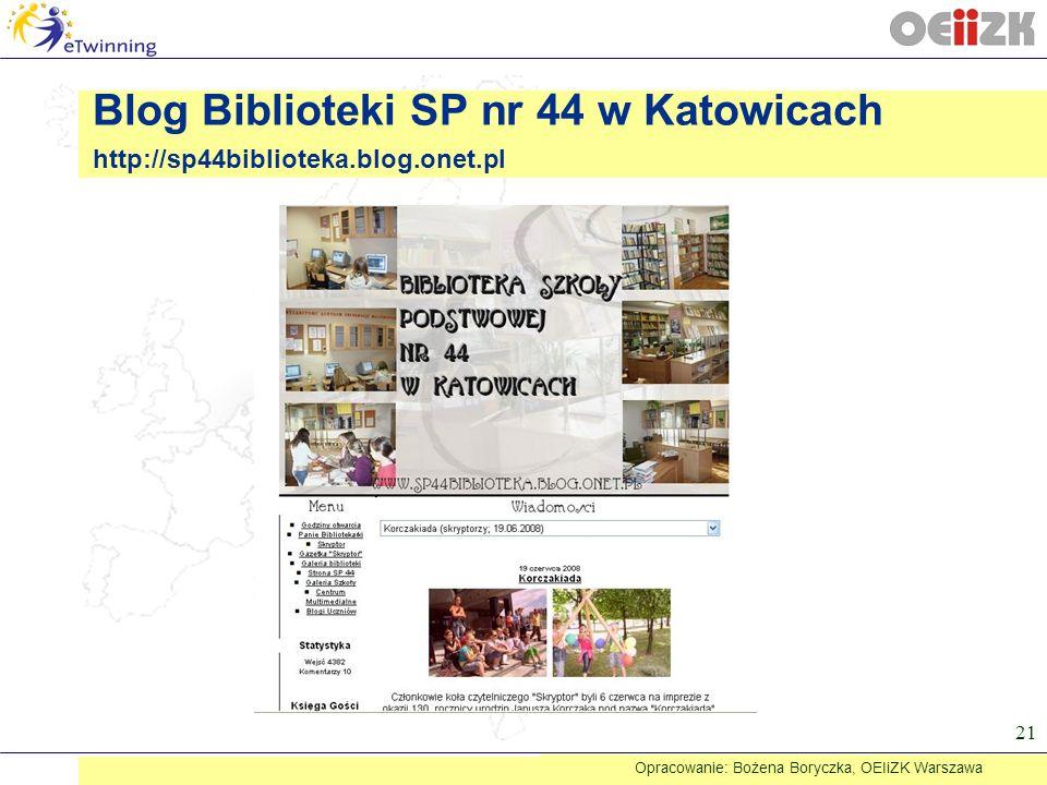 21 Blog Biblioteki SP nr 44 w Katowicach http://sp44biblioteka.blog.onet.pl Opracowanie: Bożena Boryczka, OEIiZK Warszawa