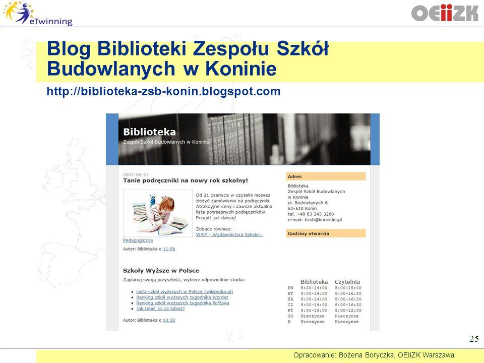 25 Blog Biblioteki Zespołu Szkół Budowlanych w Koninie http://biblioteka-zsb-konin.blogspot.com Opracowanie: Bożena Boryczka, OEIiZK Warszawa