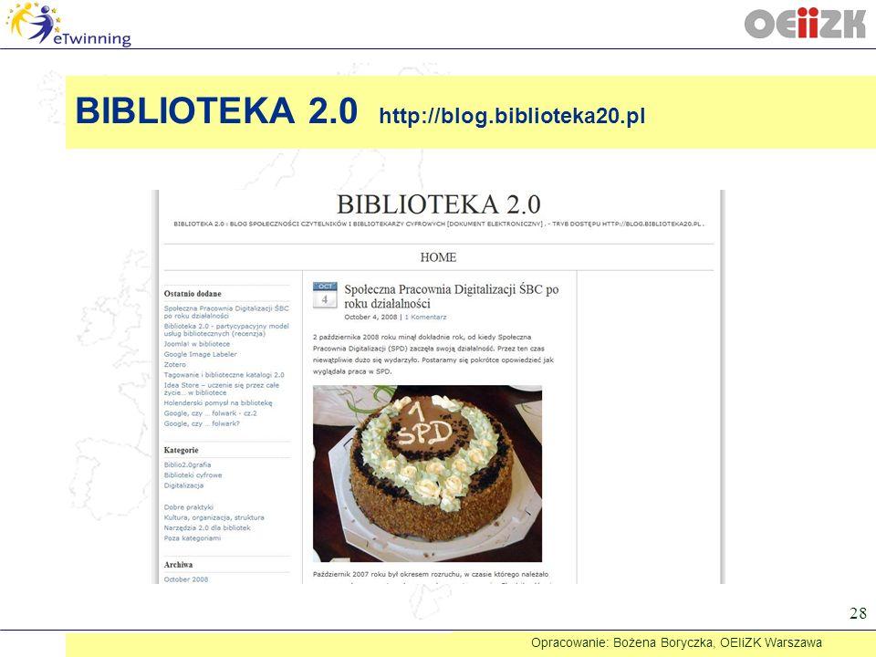 28 BIBLIOTEKA 2.0 http://blog.biblioteka20.pl Opracowanie: Bożena Boryczka, OEIiZK Warszawa