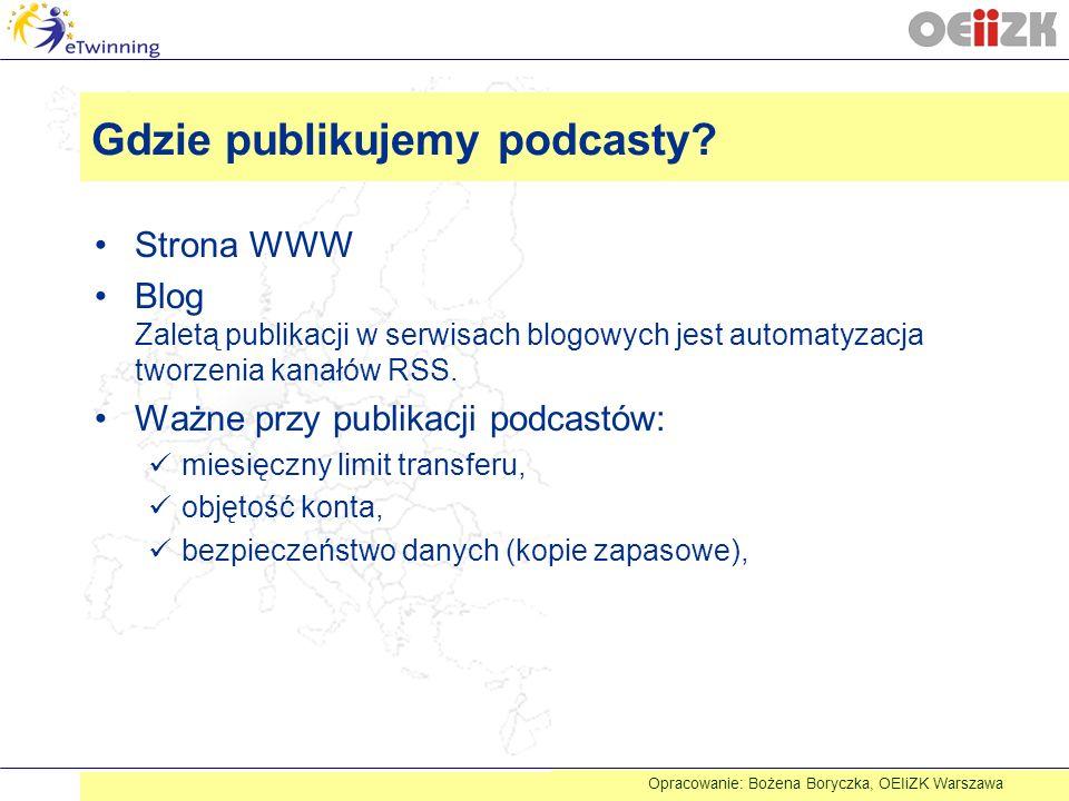Gdzie publikujemy podcasty? Strona WWW Blog Zaletą publikacji w serwisach blogowych jest automatyzacja tworzenia kanałów RSS. Ważne przy publikacji po