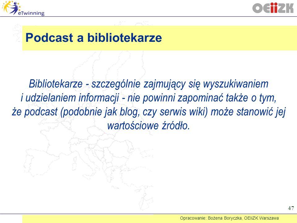 Bibliotekarze - szczególnie zajmujący się wyszukiwaniem i udzielaniem informacji - nie powinni zapominać także o tym, że podcast (podobnie jak blog, c