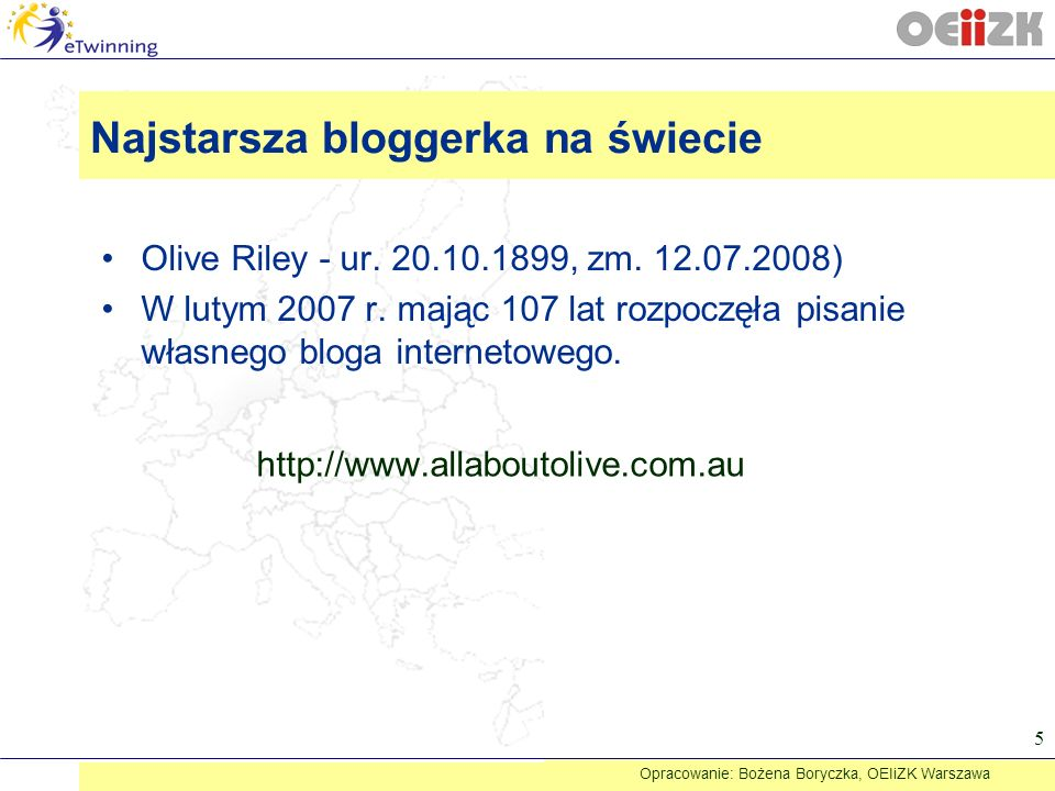 Najstarsza bloggerka na świecie Olive Riley - ur. 20.10.1899, zm. 12.07.2008) W lutym 2007 r. mając 107 lat rozpoczęła pisanie własnego bloga internet