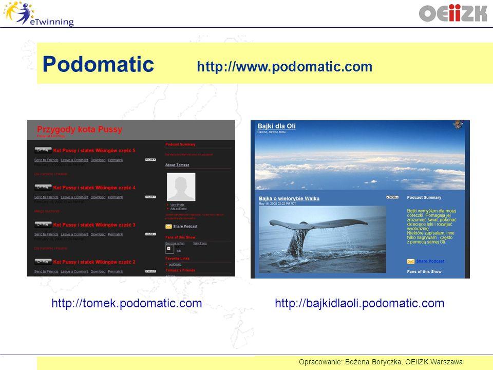 Podomatic http://www.podomatic.com http://tomek.podomatic.comhttp://bajkidlaoli.podomatic.com Opracowanie: Bożena Boryczka, OEIiZK Warszawa