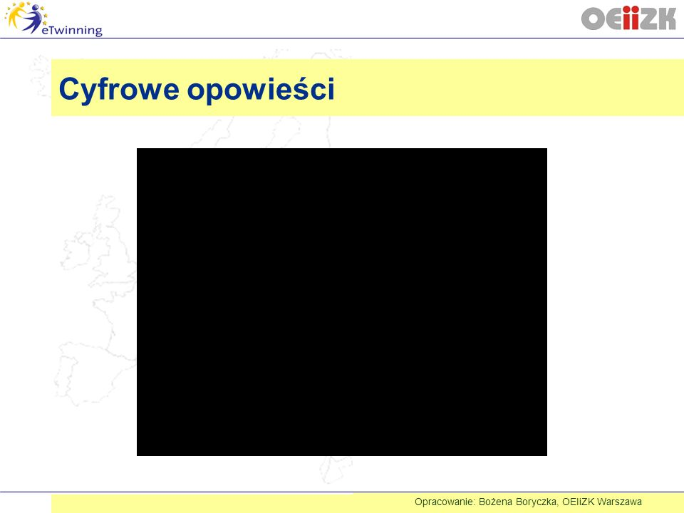 Cyfrowe opowieści Opracowanie: Bożena Boryczka, OEIiZK Warszawa