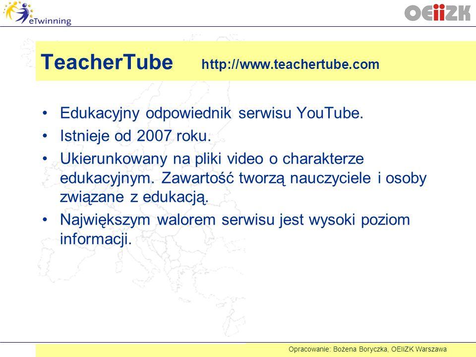 TeacherTube http://www.teachertube.com Edukacyjny odpowiednik serwisu YouTube. Istnieje od 2007 roku. Ukierunkowany na pliki video o charakterze eduka