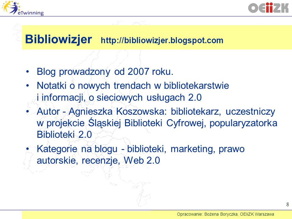 Bibliowizjer http://bibliowizjer.blogspot.com 8 Blog prowadzony od 2007 roku. Notatki o nowych trendach w bibliotekarstwie i informacji, o sieciowych