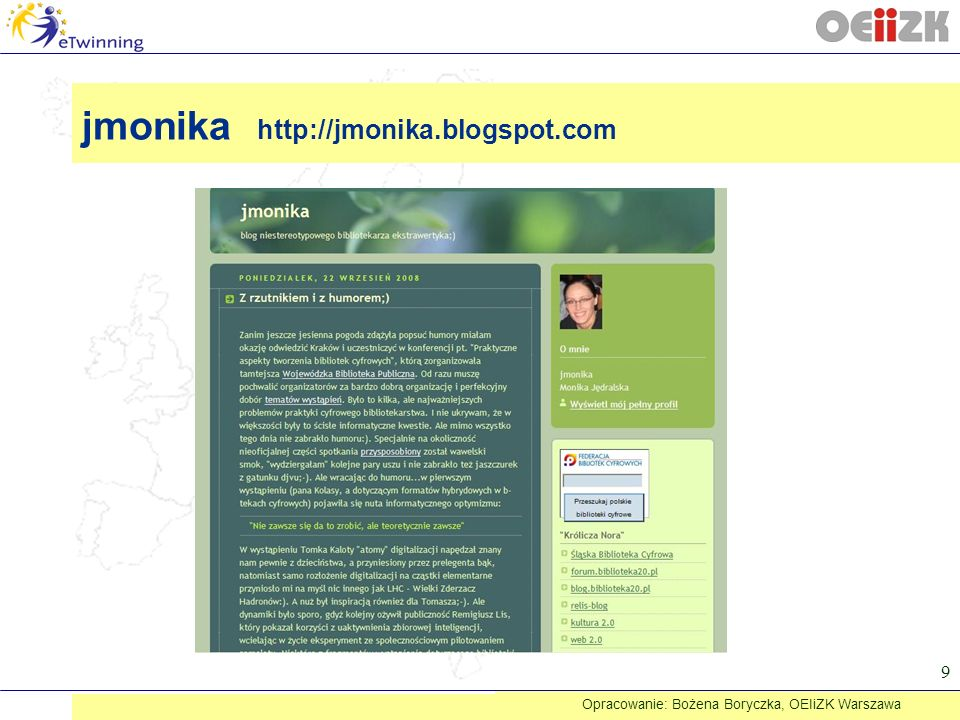 jmonika http://jmonika.blogspot.com 9 Opracowanie: Bożena Boryczka, OEIiZK Warszawa
