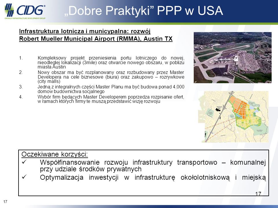 17 Dobre Praktyki PPP w USA Infrastruktura lotnicza i municypalna: rozwój Robert Mueller Municipal Airport (RMMA), Austin TX 1.Kompleksowy projekt prz