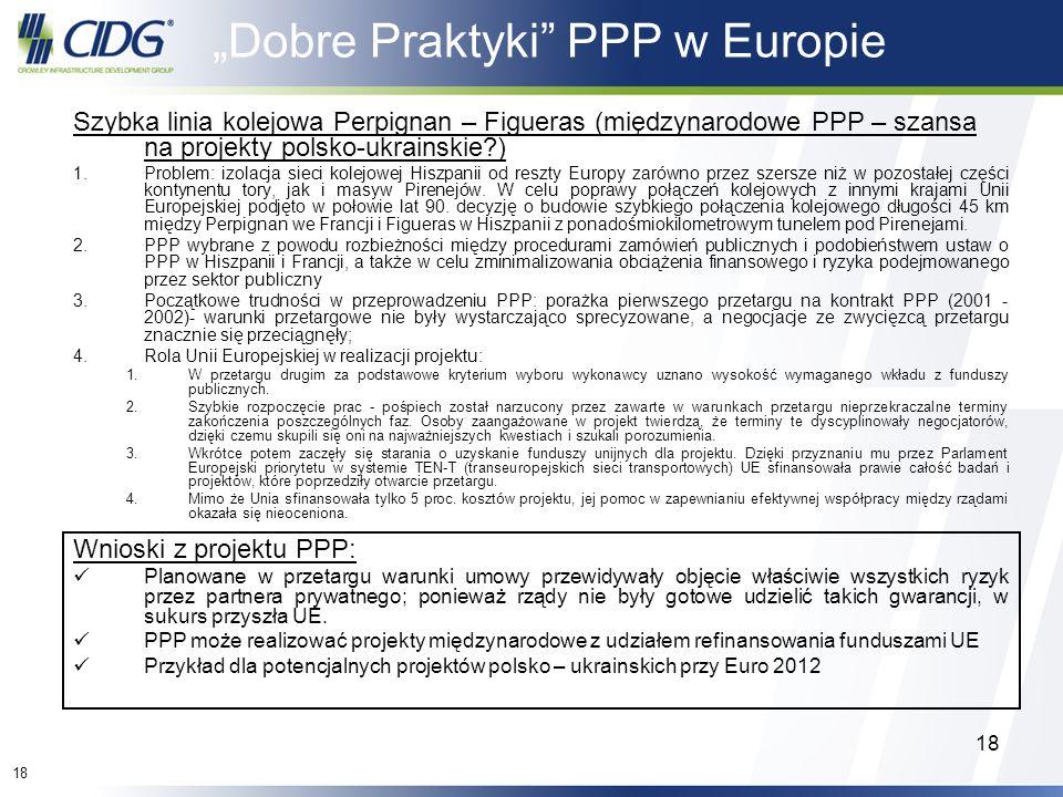 18 Dobre Praktyki PPP w Europie Szybka linia kolejowa Perpignan – Figueras (międzynarodowe PPP – szansa na projekty polsko-ukrainskie?) 1.Problem: izo