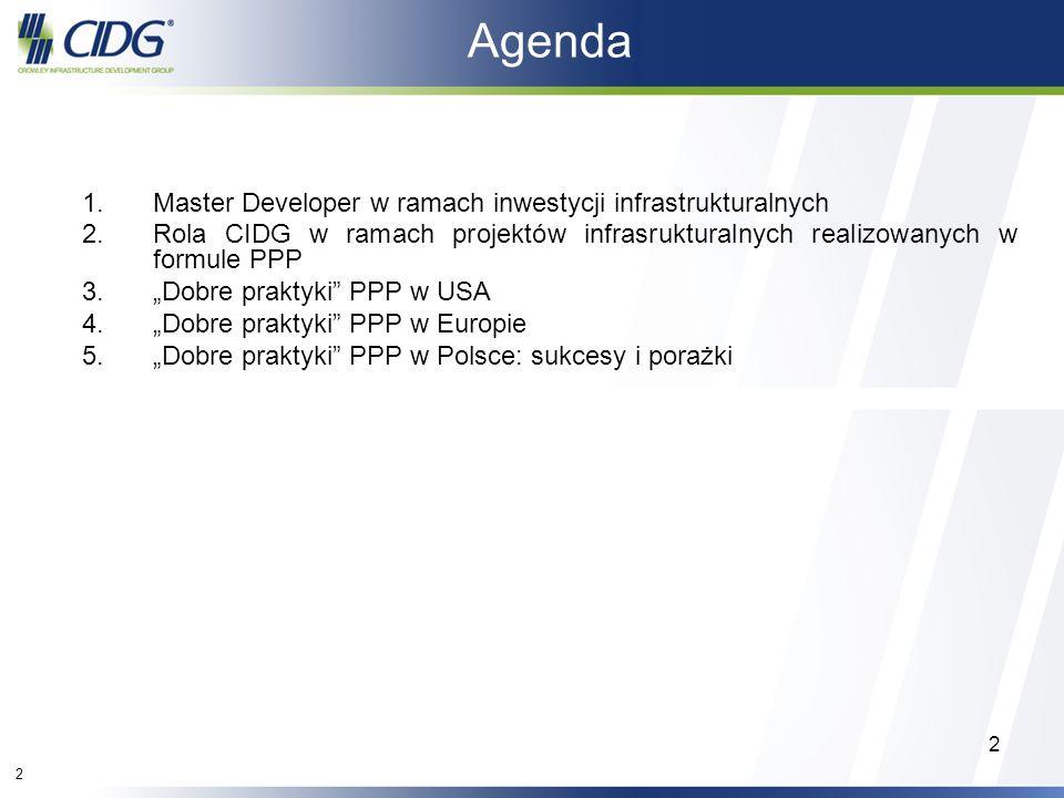 2 2 Agenda 1.Master Developer w ramach inwestycji infrastrukturalnych 2.Rola CIDG w ramach projektów infrasrukturalnych realizowanych w formule PPP 3.