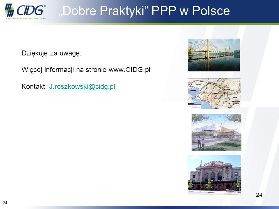 24 Dobre Praktyki PPP w Polsce Dziękuję za uwagę. Więcej informacji na stronie www.CIDG.pl Kontakt: J.roszkowski@cidg.plJ.roszkowski@cidg.pl