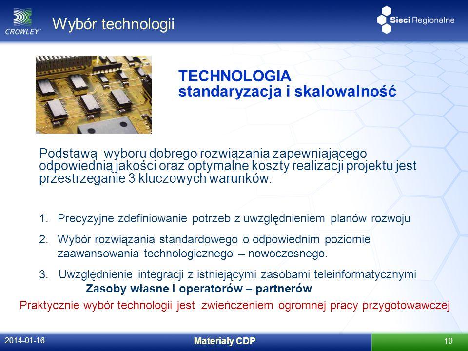 Wybór technologii 2014-01-16 Materiały CDP 10 TECHNOLOGIA standaryzacja i skalowalność Podstawą wyboru dobrego rozwiązania zapewniającego odpowiednią