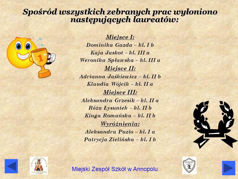 Spośród wszystkich zebranych prac wyłoniono następujących laureatów: Miejsce I: Dominika Gazda – kl. I b Kaja Jaskot – kl. III a Weronika Spławska – k