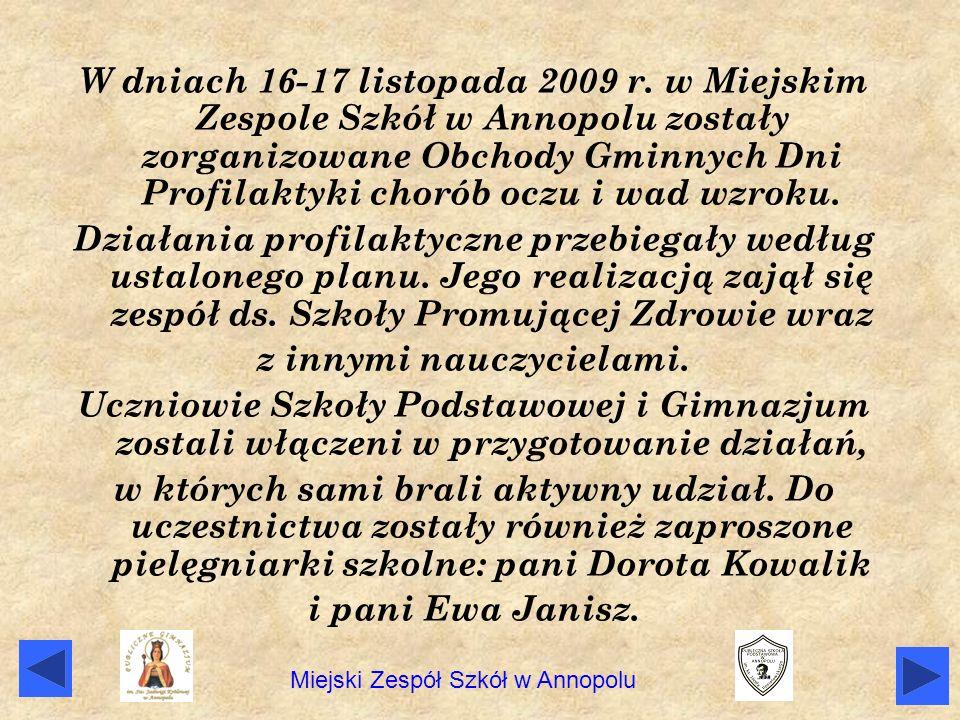 W dniach 16-17 listopada 2009 r. w Miejskim Zespole Szkół w Annopolu zostały zorganizowane Obchody Gminnych Dni Profilaktyki chorób oczu i wad wzroku.
