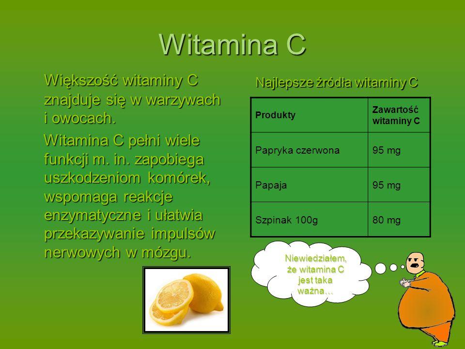 Witamina C Większość witaminy C znajduje się w warzywach i owocach.