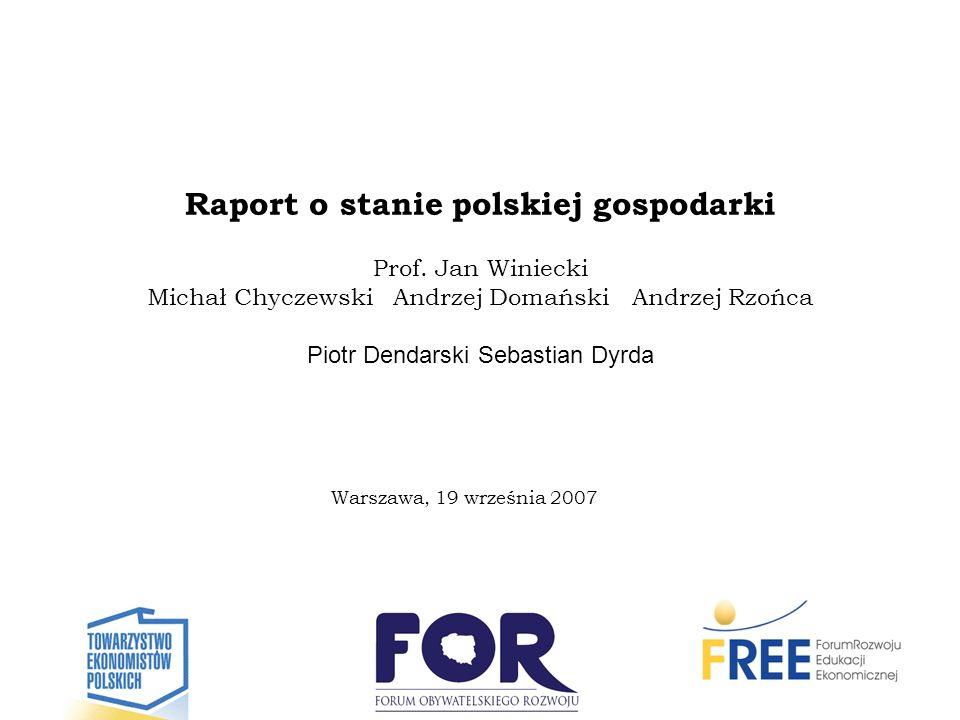 Raport o stanie polskiej gospodarki Prof. Jan Winiecki Michał Chyczewski Andrzej Domański Andrzej Rzońca Piotr Dendarski Sebastian Dyrda Warszawa, 19