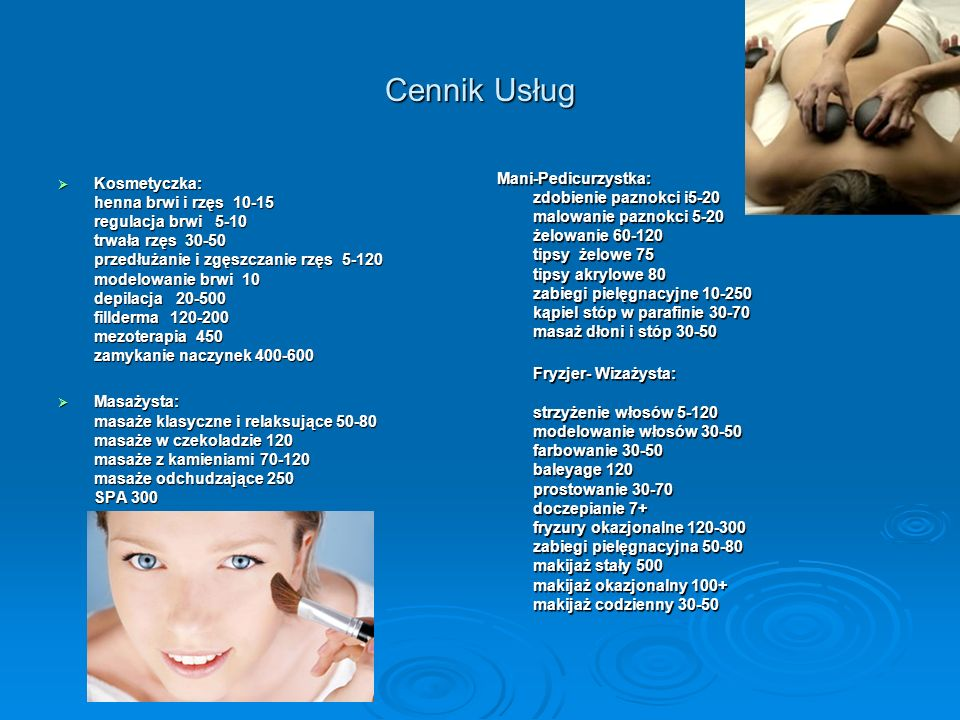 Cennik Usług Kosmetyczka: henna brwi i rzęs 10-15 regulacja brwi 5-10 trwała rzęs 30-50 przedłużanie i zgęszczanie rzęs 5-120 modelowanie brwi 10 depi