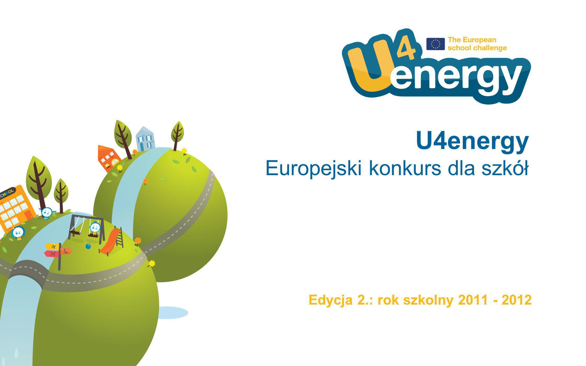 U4energy Europejski konkurs dla szkół Cele konkursu: Podniesienie świadomości dzieci i młodzieży w zakresie racjonalnego korzystania z energii Zachęcenie szkół, otoczenia, władz lokalnych oraz oświatowych (samorządów, rodziców do organizowania i upowszechniania dobrych praktyk i zachowań w zakresie korzystania z energii