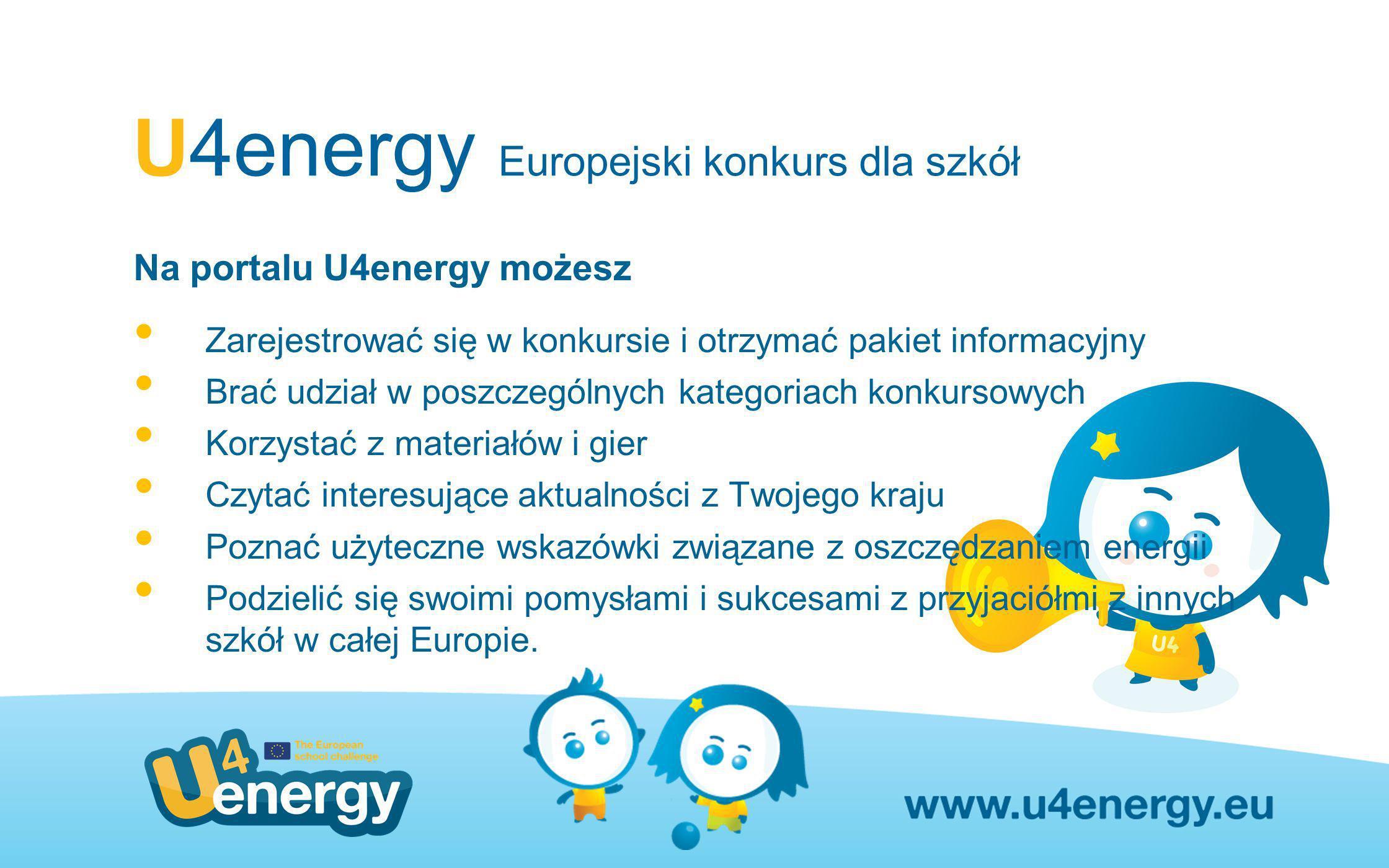 U4energy Europejski konkurs dla szkół Na portalu U4energy możesz Zarejestrować się w konkursie i otrzymać pakiet informacyjny Brać udział w poszczegól