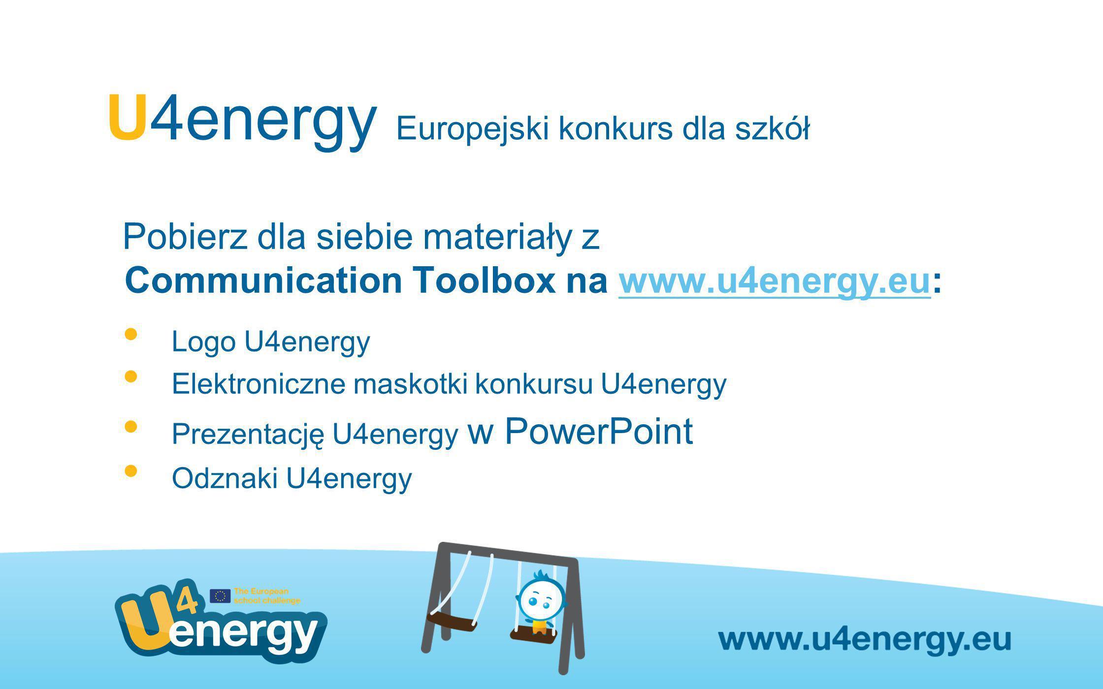 U4energy Europejski konkurs dla szkół Pobierz dla siebie materiały z Communication Toolbox na www.u4energy.eu:www.u4energy.eu Logo U4energy Elektronic