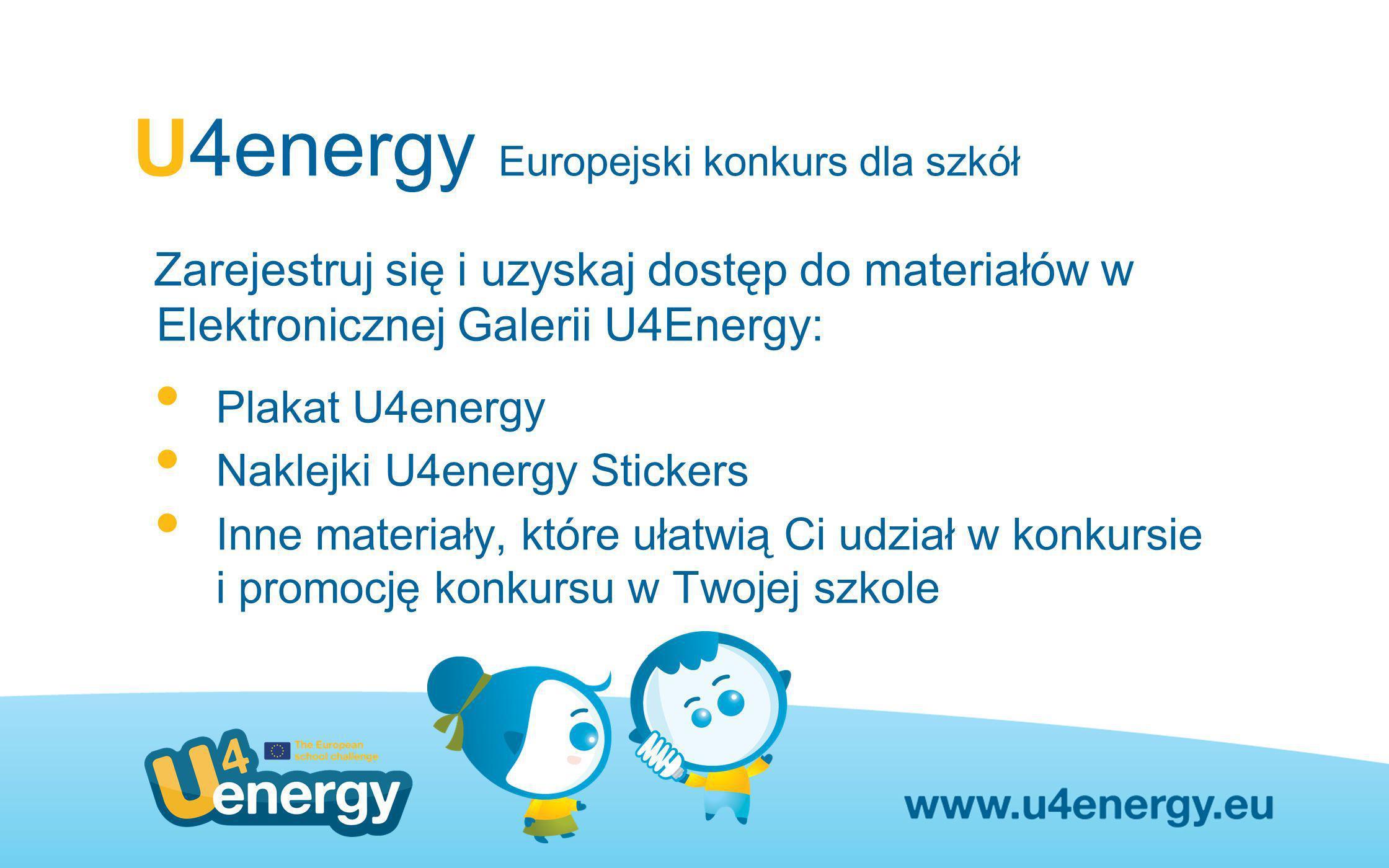 U4energy Europejski konkurs dla szkół Zarejestruj się i uzyskaj dostęp do materiałów w Elektronicznej Galerii U4Energy: Plakat U4energy Naklejki U4ene