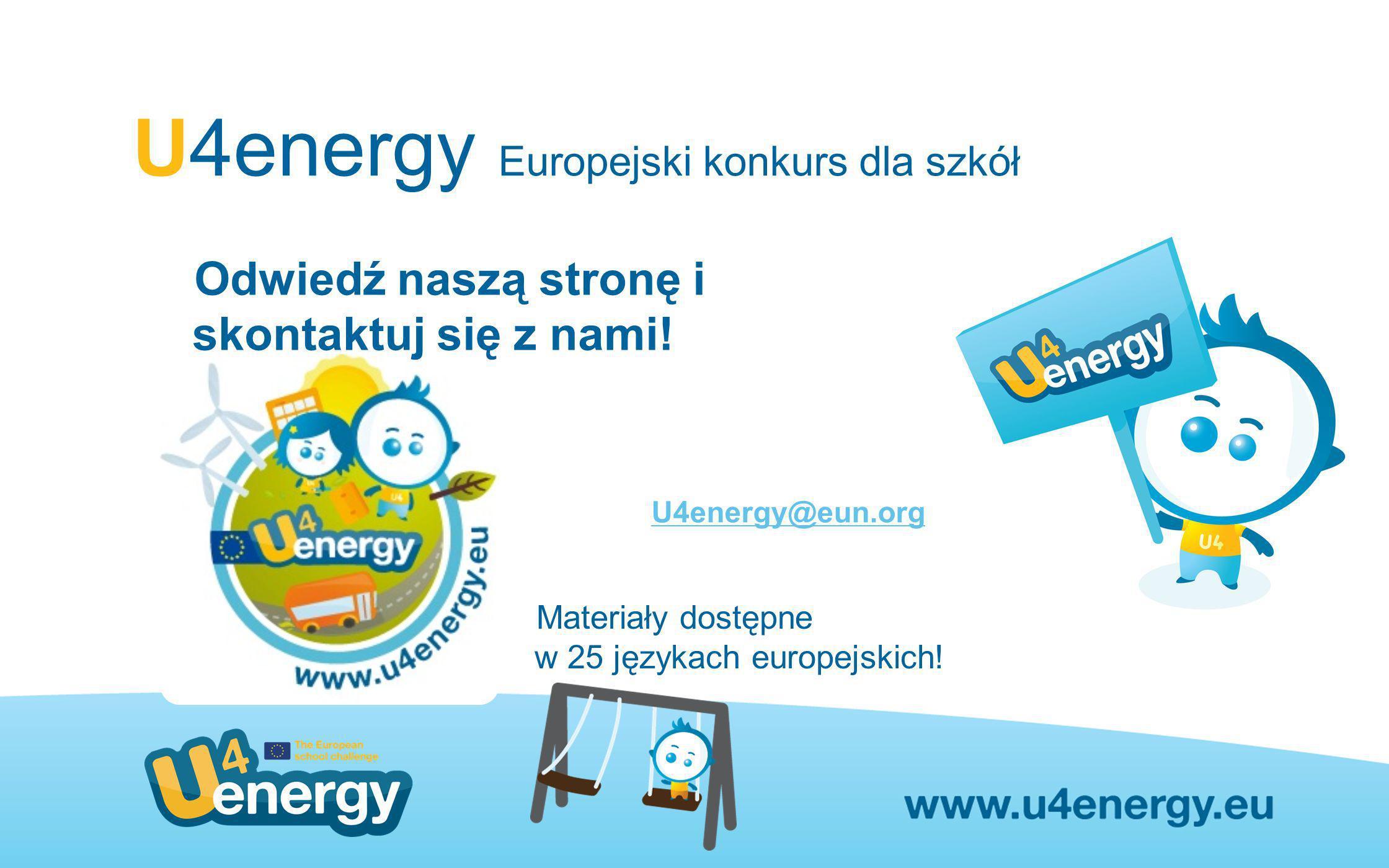 U4energy Europejski konkurs dla szkół Odwiedź naszą stronę i skontaktuj się z nami! Materiały dostępne w 25 językach europejskich! U4energy@eun.org