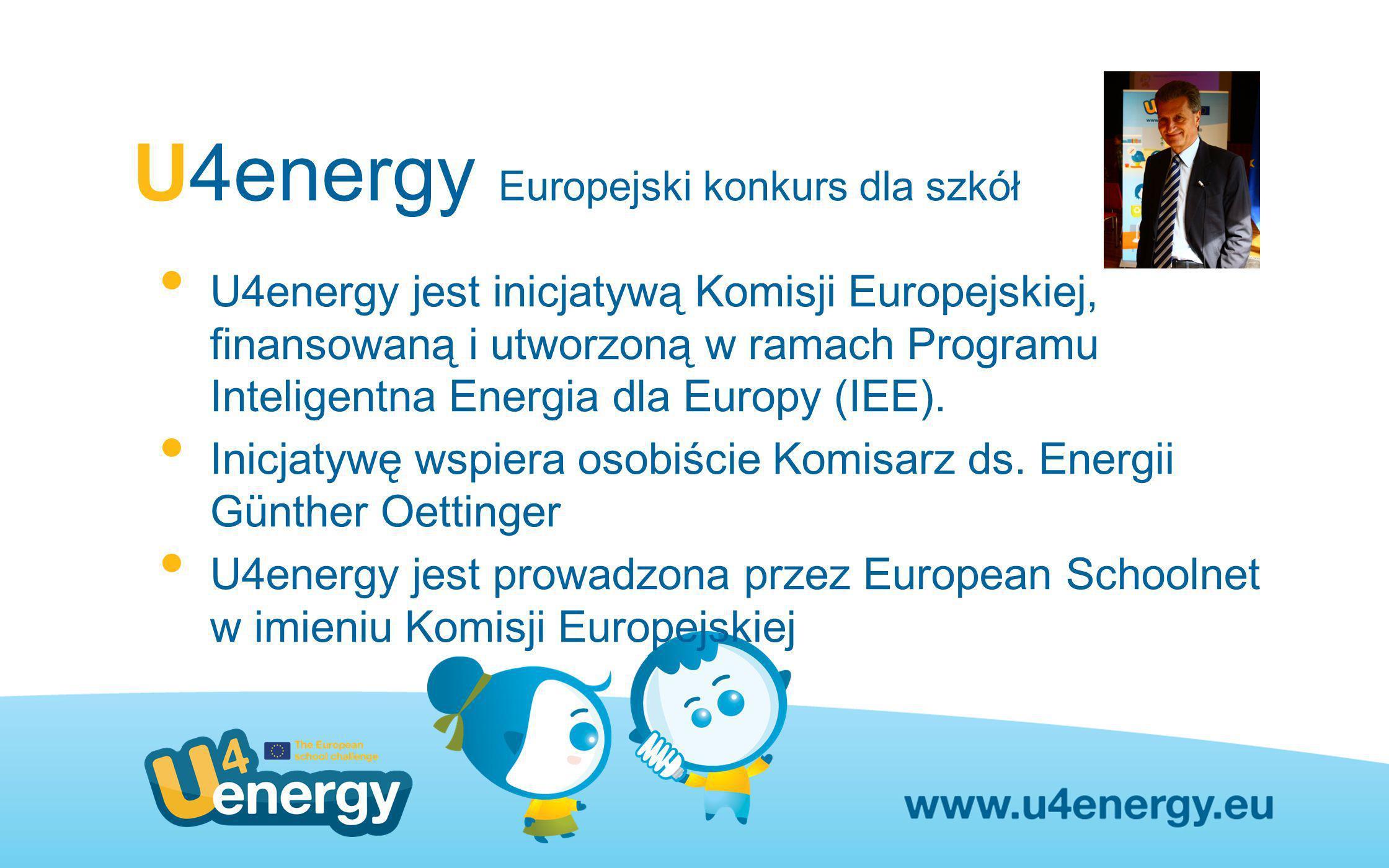 U4energy Europejski konkurs dla szkół U4energy jest inicjatywą Komisji Europejskiej, finansowaną i utworzoną w ramach Programu Inteligentna Energia dl
