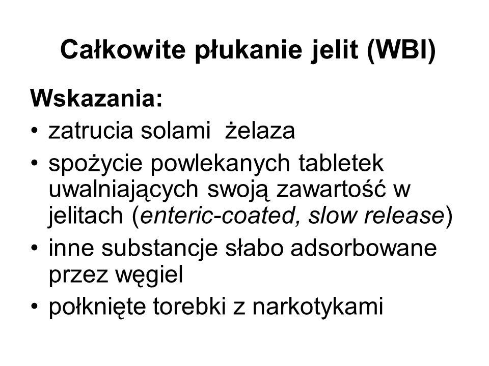 Całkowite płukanie jelit (WBI) Wskazania: zatrucia solami żelaza spożycie powlekanych tabletek uwalniających swoją zawartość w jelitach (enteric-coate