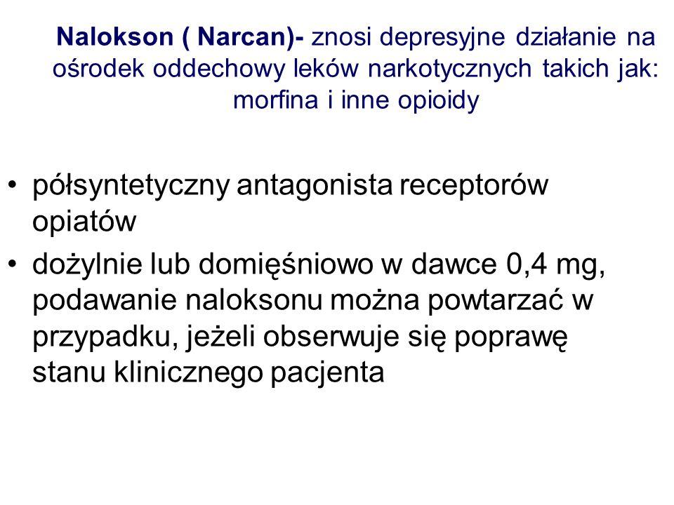 Nalokson ( Narcan)- znosi depresyjne działanie na ośrodek oddechowy leków narkotycznych takich jak: morfina i inne opioidy półsyntetyczny antagonista