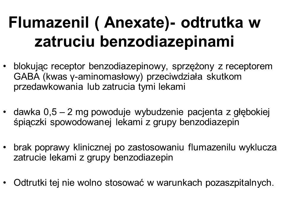 Flumazenil ( Anexate)- odtrutka w zatruciu benzodiazepinami blokując receptor benzodiazepinowy, sprzężony z receptorem GABA (kwas γ-aminomasłowy) prze