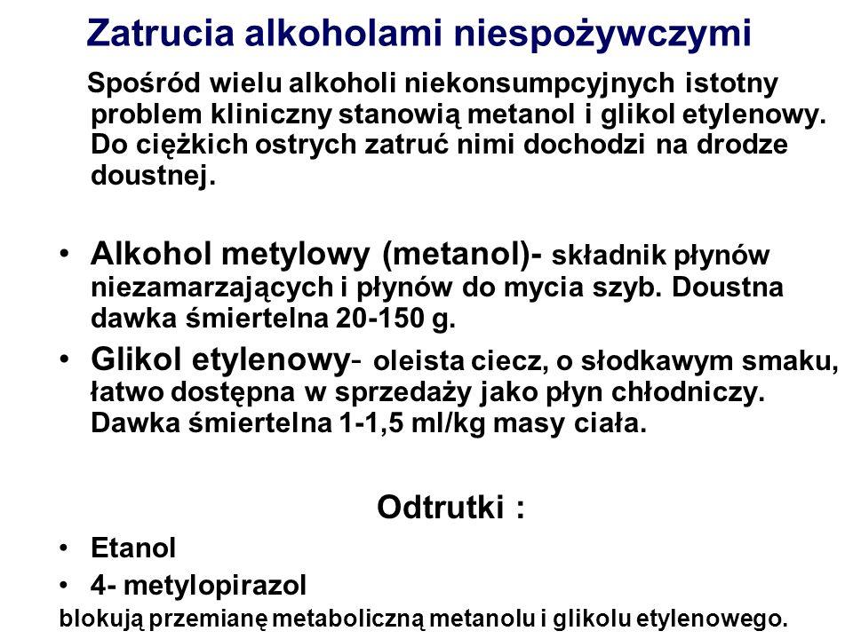Zatrucia alkoholami niespożywczymi Spośród wielu alkoholi niekonsumpcyjnych istotny problem kliniczny stanowią metanol i glikol etylenowy. Do ciężkich