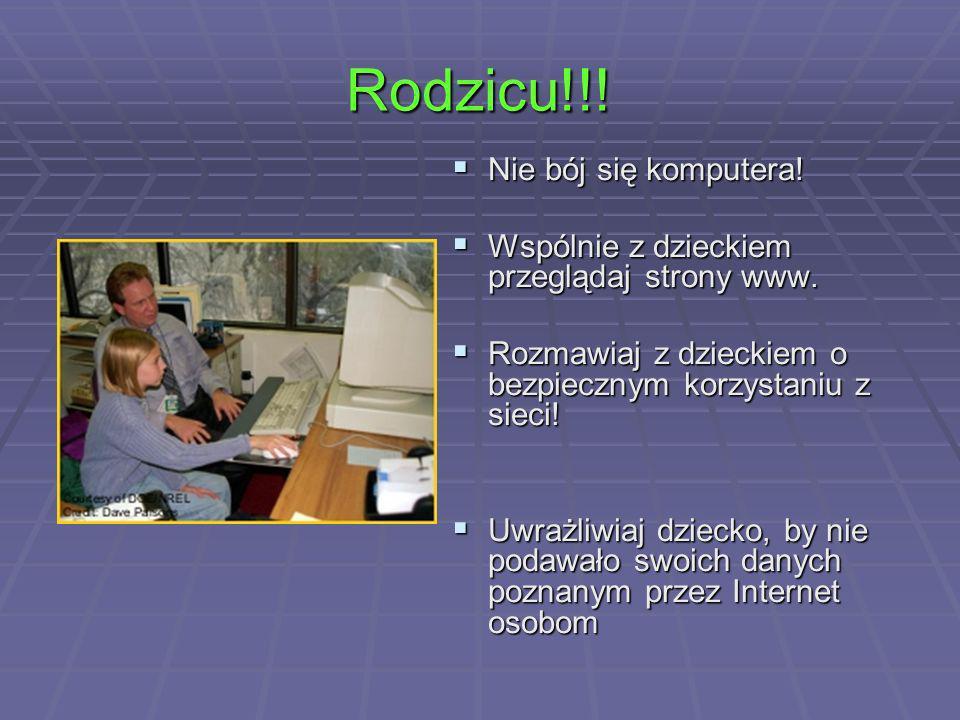 Rodzicu!!! Nie bój się komputera! Wspólnie z dzieckiem przeglądaj strony www. Rozmawiaj z dzieckiem o bezpiecznym korzystaniu z sieci! Uwrażliwiaj dzi