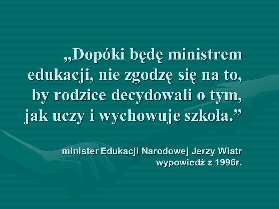 Dopóki będę ministrem edukacji, nie zgodzę się na to, by rodzice decydowali o tym, jak uczy i wychowuje szkoła.