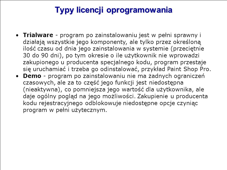 Typy licencji oprogramowania Freeware – oprogramowanie, które można używać i rozpowszechniać bez opłat ale nie wolno modyfikować. Zdarzają się ogranic