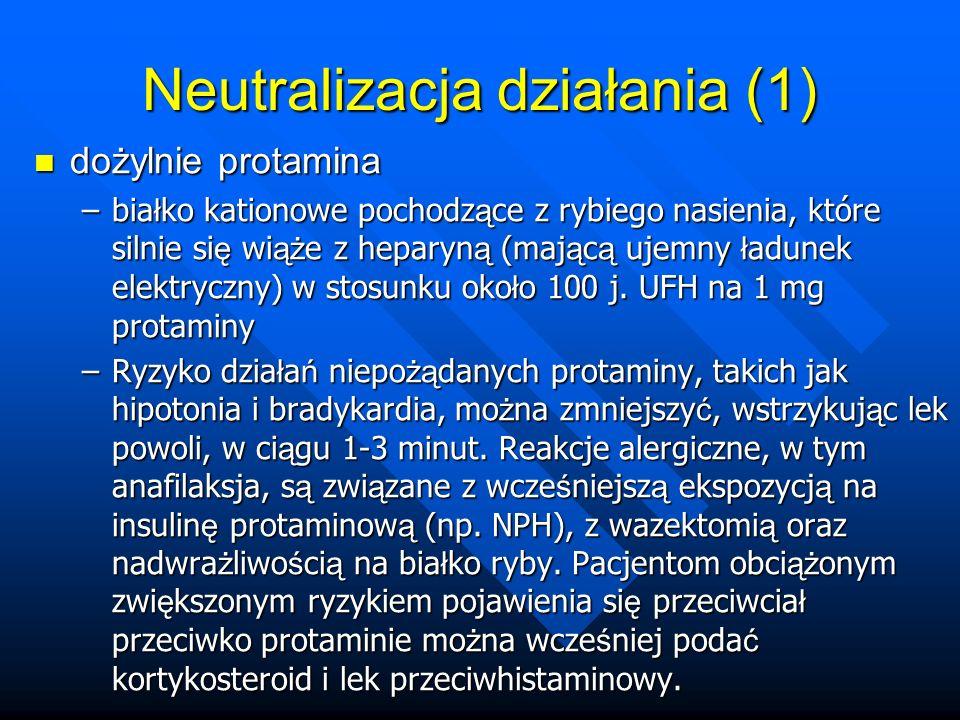 Neutralizacja działania (1) dożylnie protamina dożylnie protamina –bia ł ko kationowe pochodz ą ce z rybiego nasienia, które silnie si ę wi ąż e z hep