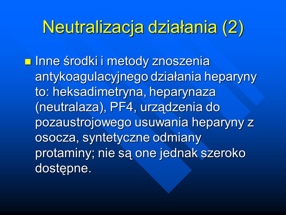 Inne środki i metody znoszenia antykoagulacyjnego działania heparyny to: heksadimetryna, heparynaza (neutralaza), PF4, urządzenia do pozaustrojowego usuwania heparyny z osocza, syntetyczne odmiany protaminy; nie są one jednak szeroko dostępne.