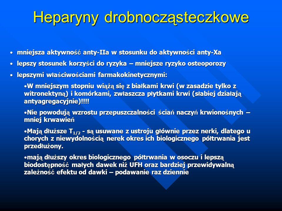 mniejsza aktywno ść anty-IIa w stosunku do aktywno ś ci anty-Xamniejsza aktywno ść anty-IIa w stosunku do aktywno ś ci anty-Xa lepszy stosunek korzy ś ci do ryzyka – mniejsze ryzyko osteoporozylepszy stosunek korzy ś ci do ryzyka – mniejsze ryzyko osteoporozy lepszymi w ł a ś ciwo ś ciami farmakokinetycznymi:lepszymi w ł a ś ciwo ś ciami farmakokinetycznymi: W mniejszym stopniu wi ążą si ę z bia ł kami krwi (w zasadzie tylko z witronektyn ą ) i komórkami, zw ł aszcza p ł ytkami krwi (s ł abiej dzia ł aj ą antyagregacyjnie)!!!!W mniejszym stopniu wi ążą si ę z bia ł kami krwi (w zasadzie tylko z witronektyn ą ) i komórkami, zw ł aszcza p ł ytkami krwi (s ł abiej dzia ł aj ą antyagregacyjnie)!!!.