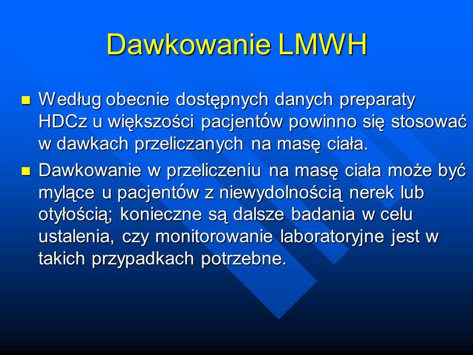 Dawkowanie LMWH Według obecnie dostępnych danych preparaty HDCz u większości pacjent ó w powinno się stosować w dawkach przeliczanych na masę ciała. W