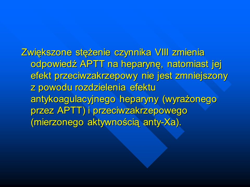 Zwiększone stężenie czynnika VIII zmienia odpowiedź APTT na heparynę, natomiast jej efekt przeciwzakrzepowy nie jest zmniejszony z powodu rozdzielenia